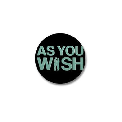 As You Wish Mini Button
