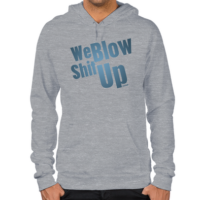 We Blow Shit Up Hoodie