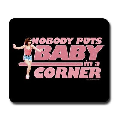 Dirty Dancing Nobody Puts Baby in a Corner Mousepad