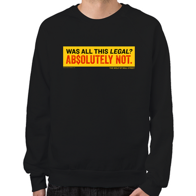Wolf of Wall Street Was It Legal? Sweatshirt