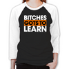 Bitches Gots To Learn Women's Baseball T-Shirt