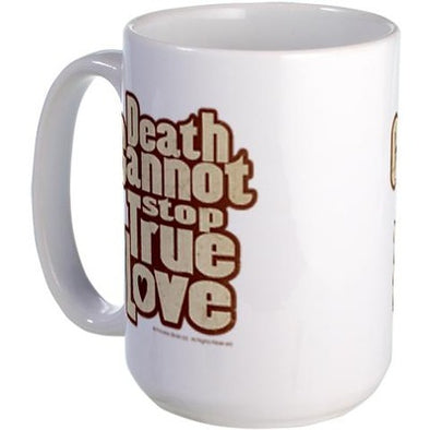 Death Cannot Stop True Love Large Mug