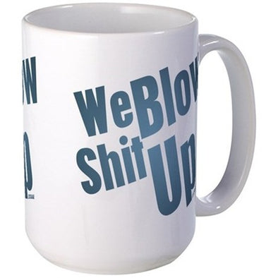 We Blow Shit Up Large Mug