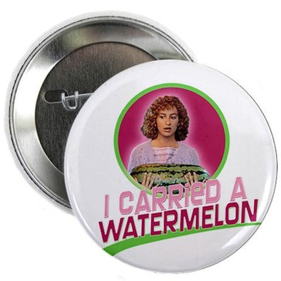 "Dirty Dancing I Carried a Watermelon 2.25"" Button"