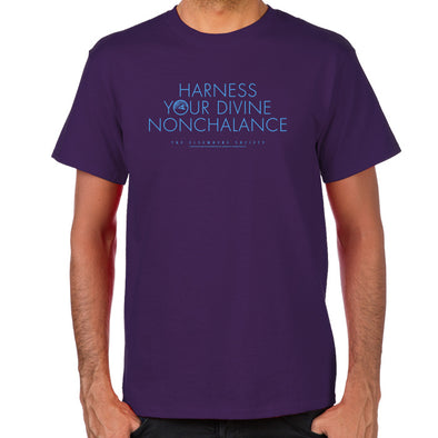 Harness Your Divine Nonchalance T-Shirt