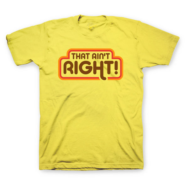 That Ain't Right Yellow T-Shirt
