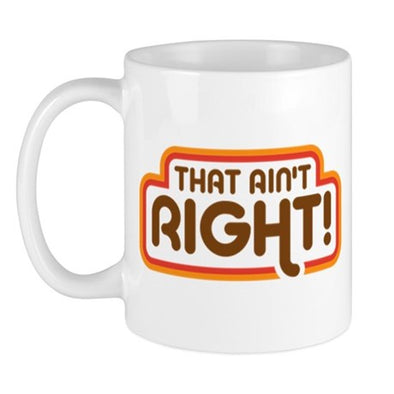 That Aint Right 11 oz Mug
