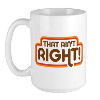 That Aint Right 15 oz Large Mug