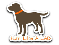 Hunt Like A Lab Sticker - Chocolate, Yellow, or Black Labrador Stickers