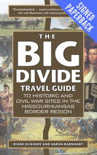 The Big Divide Travel Guide: Historic and Civil War Sites in the Missouri-Kansas Border Region - History Is Power