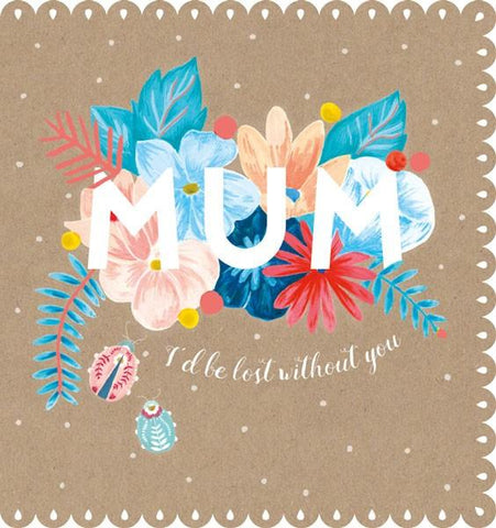 The Artfile Mum I'd be lost without you Mothers Day Card - ash-dove