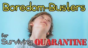 Boredom-Busters for Surviving Quarantine
