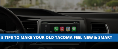 5 Tips to Make Your Old, Dumb Tacoma Feel New and Smart