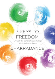 7 Keys to Freedom - Unleash the Power of Your Chakras with Music and Dance