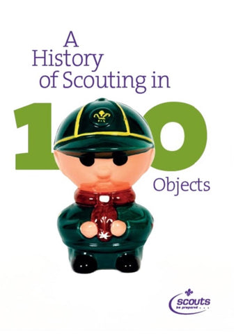 BOOK - A HISTORY OF SCOUTING IN 100 OBJECTS
