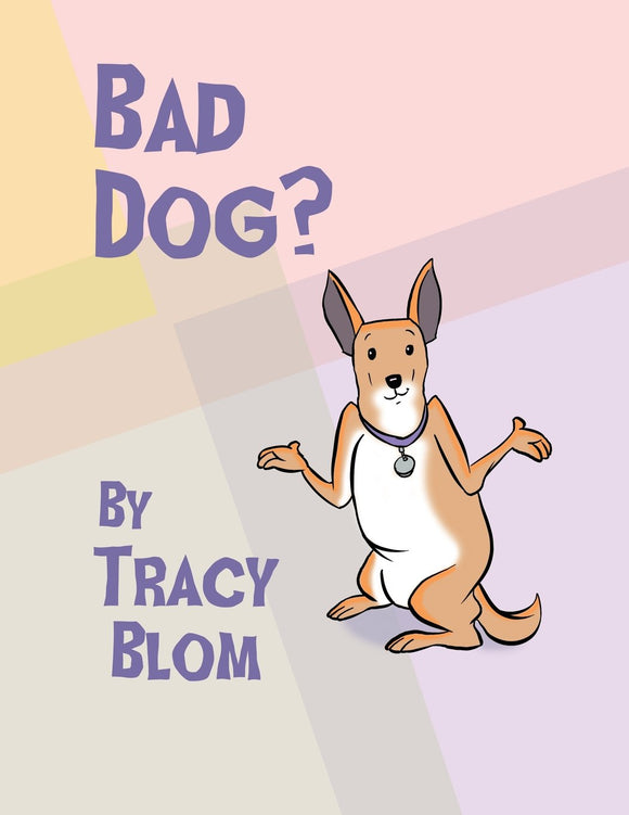 Bad Dog? (written by Tracy Blom; Illustrated by Kevin Coffey)