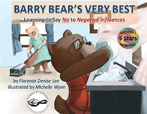 Barry Bear's Very Best: Learning to Say No to Negative Influences (Written by Florenza Denise Lee; Illustrated by Michelle Wynn)