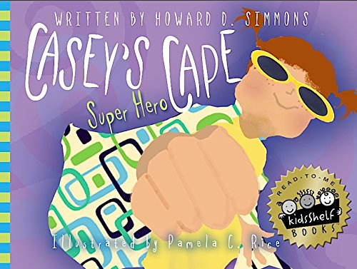 Casey's Super Hero Cape (Written by Pamela C Rice; Illustrated by Pamela C. Rice, Edited by Joil J. Chandler)