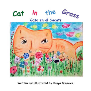 Cat in the Grass - Gato en el Sacate (Written and illustrated by Sonya Gonzalez)