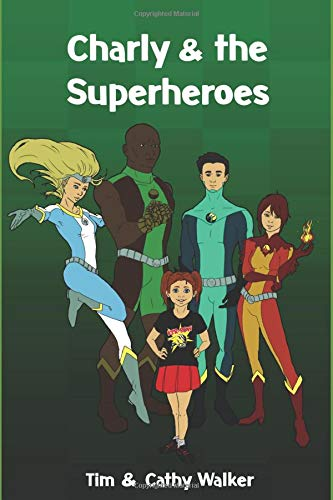 Charly & The Superheroes (Written by Tim & Cathy Walker)