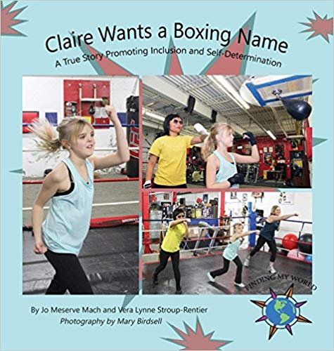 Claire Wants a Boxing Name: A True Story Promoting Inclusion and Self-Determination (Written by Jo Meserve Mach & Vera Lynne Stroup-Rentier)