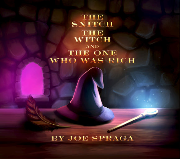 The Snitch, The Witch, and The One Who Was Rich (by Joe Spraga)