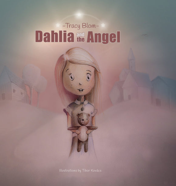 Dahlia and the Angel (written by Tracy Blom; Illustrated by Tibor Kovaks)