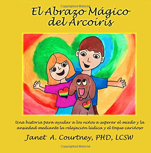 El Abrazo Mágico del Arcoíris (Written by Janet A. Courtney PhD)