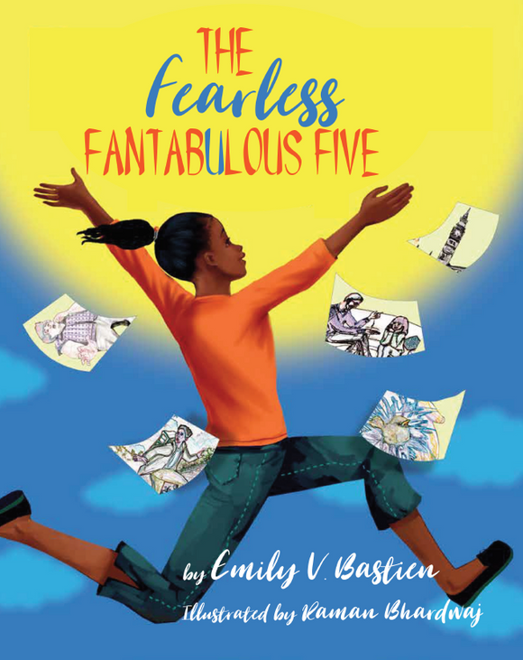 The Fearless Fantabulous Five (Written by Emily Bastien; Illustrated by Raman Bhardwaj)
