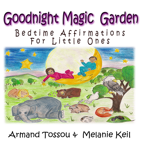 Goodnight Magic Garden: Bedtime Affirmations for Little Ones (by Armand Tossou and Melanie Keil)