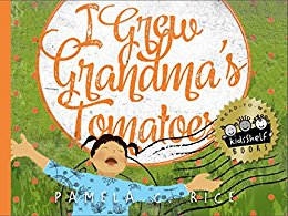 I Grew Grandma's Tomatoes (by Pamela C Rice)