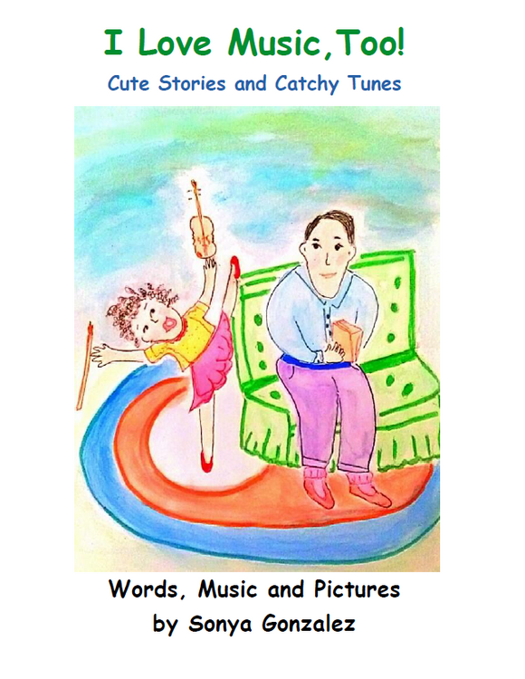 I Love Music too! Cute Stories and Catchy Tunes (Written and illustrated by Sonya Gonzalez)