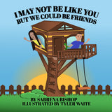 I May Not Be Like You, But We Could Be Friends (Written by Sabrena Bishop & Tamira Butler-Likely; Illustrated by Tyler Waite)
