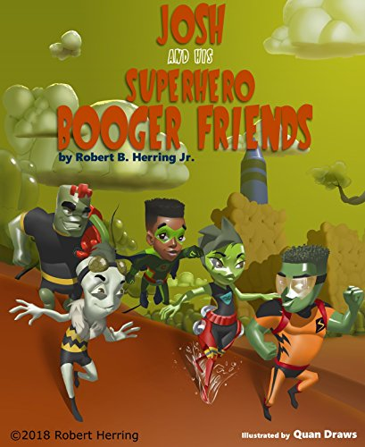 Josh and his Superhero Booger Friends (Written by Robert B Herring Jr; Illustrated by Quan Draws)