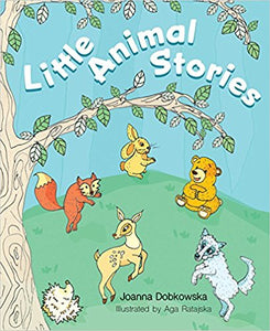 Little Animal Stories (Written by Joanna Dobkowska; Illustrated by Aga Ratajska)