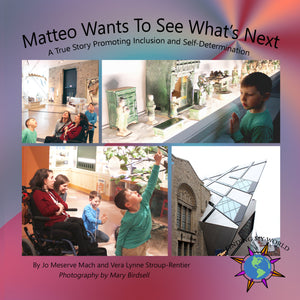 Matteo Wants to See What's Next: A True Story Promoting Inclusion and Self-Determination (Written by Jo Meserve Mach & Vera Lynne Stroup-Rentier)