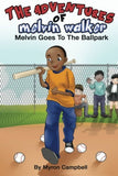 The Adventures of Melvin Walker: Melvin Goes To The Ballpark (by Myron Campbell)