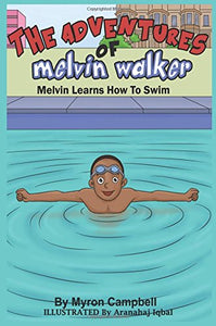 The Adventures of Melvin Walker: Melvin Learns How To Swim (by Myron Campbell)