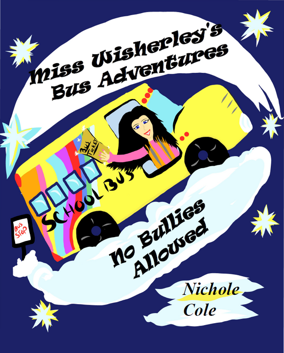 Miss Wisherley's Bus Adventures: No Bullies Allowed (Volume 2) (Written and illustrated by Nichole A Cole)