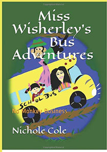 Miss Wisherley's Bus Adventures: No Monkey Business (Volume 3) (Written and illustrated by Nichole A Cole)