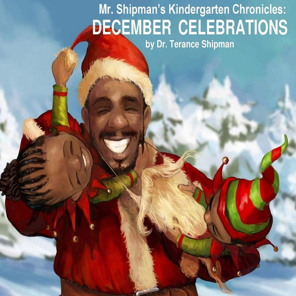 Mr. Shipman's Kindergarten Chronicles: December Celebrations (Written by Terance Shipman; Illustrated by Milan Ristic)
