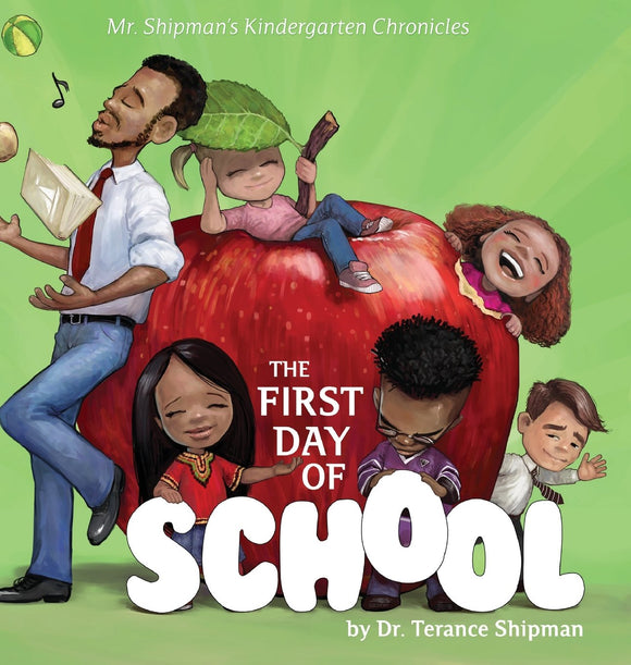 Mr. Shipman's Kindergarten Chronicles: The First Day of School (Written by Terance Shipman; Illustrated by Milan Ristic)
