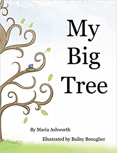 My Big Tree (Written by Maria Ashworth; Illustrated by Bailey Beougher)