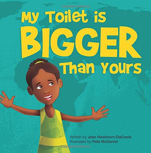 My Toilet is Bigger than Yours (Written by Jean M. R. Hawthorn-DaCosta; Illustrated by Pete McDaniel)