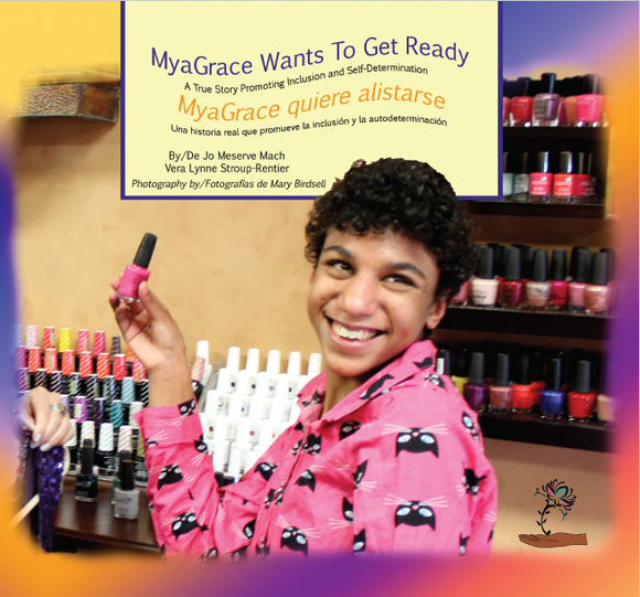 MyaGrace Wants To Get Ready: A True Story Promoting Inclusion and Self-Determination (Bilingual: English / Spanish) (Written by Jo Meserve Mach & Vera Lynne Stroup-Rentier)