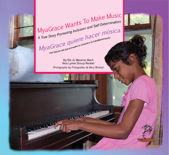 MyaGrace Wants To Make Music: A True Story Promoting Inclusion and Self-Determination (Bilingual: English / Spanish) (Written by Jo Meserve Mach & Vera Lynne Stroup-Rentier)