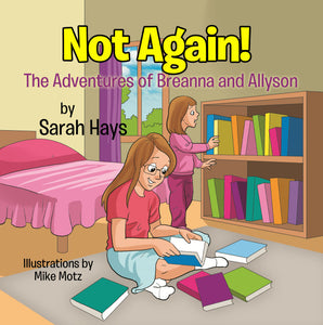 Not Again! The Adventures of Breanna and Allyson (Written by Sarah Hays; Illustrated by Mike Motz)