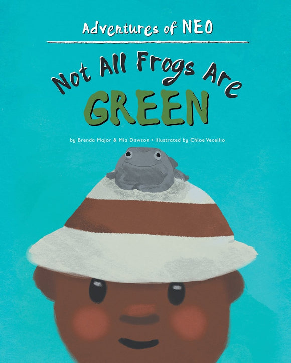 Not All Frogs Are Green (Written by Brenda Major & Mia Dawson; Illustrated by Chloe Vecellio)