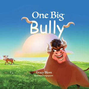 One Big Bully (written by Tracy Blom; Illustrated by Sang Nguyen)