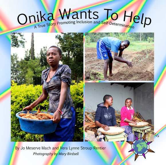 Onika Wants To Help: A True Story Promoting Inclusion and Self-Determination (Written by Jo Meserve Mach & Vera Lynne Stroup-Rentier)